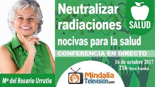 16oct17 21h Cómo neutralizar radiaciones nocivas para la salud por María del Rosario Urrutia