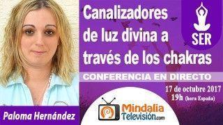 17/10/17 Canalizadores de luz divina a través de los chakras por Paloma Hernández