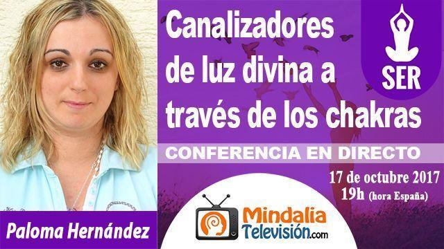 17oct17 19h Canalizadores de luz divina a través de los chakras por Paloma Hernández