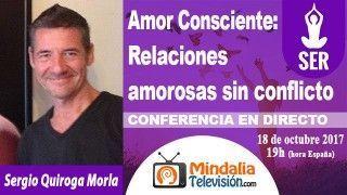 18/10/17 Amor Consciente:  Relaciones amorosas sin conflicto por Sergio Quiroga Morla