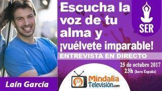 25/10/17 Escucha la voz de tu alma y ¡vuélvete imparable!. Entrevista a Laín García
