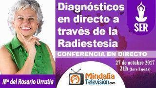 27/10/17 Diagnósticos en directo a través de la Radiestesia por María del Rosario Urrutia