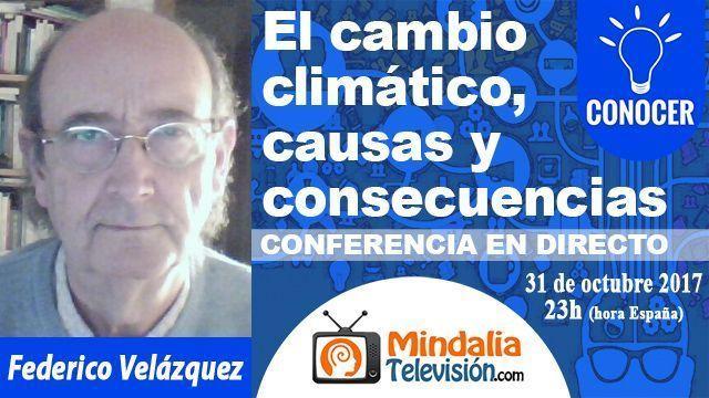 31oct17 23h El cambio climático, causas y consecuencias por Federico Velázquez