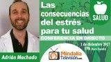 01/12/17 Las consecuencias del estrés para tu salud por Adrián Machado