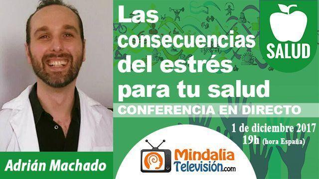 01dic17 19h Las consecuencias del estrés para tu salud por Adrián Machado