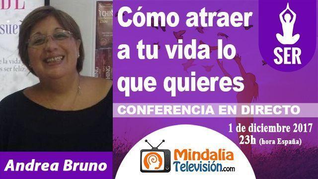 01dic17 23h Cómo atraer a tu vida lo que quieres por Andrea Bruno