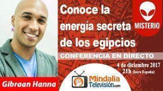 04/12/17 Conoce la energía secreta de los egipcios Gibraan Hanna