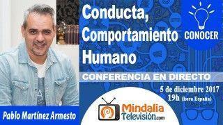 05/12/17 Conducta, Comportamiento Humano por Pablo Martínez Armesto