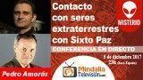 05/12/17 Contacto con seres extraterrestres con Sixto Paz. Déjame entrar con Pedro Amorós