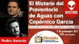 07/11/17 El Misterio del Preventorio de Aguas con Copérnico García. Déjame entrar por Pedro Amorós