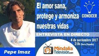 08/11/17 El amor sana, protege y armoniza nuestras vidas. Entrevista a Pepe Imaz