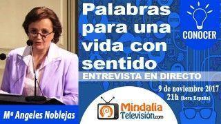 09/11/17 Palabras para una vida con sentido. Entrevista a María Angeles Noblejas