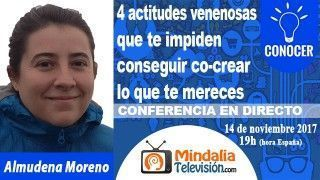 14/11/17 4 actitudes venenosas que te impiden conseguir co-crear lo que te mereces por Almudena Moreno