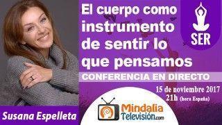 15/11/17 El cuerpo como instrumento de sentir lo que pensamos por Susana Espelleta