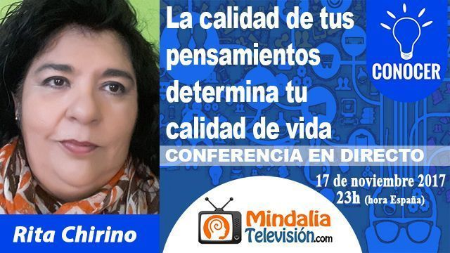 17nov17 23h La calidad de tus pensamientos determina tu calidad de vida por Rita Chirino