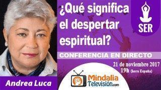 21/11/17 ¿Qué significa el despertar espiritual? por Andrea Luca