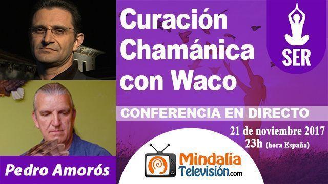 21nov17 23h Curación Chamánica con Waco Déjame entrar por Pedro Amorós