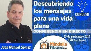 23/11/17 Descubriendo los mensajes para una vida plena por Juan Manuel Gómez