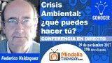 29/11/17 Crisis Ambiental: ¿qué puedes hacer tú? por Federico Velázquez