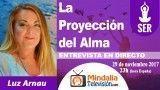 29/11/17 La Proyección del Alma. Entrevista a Luz Arnau