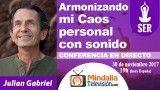 30/11/17 Armonizando mi Caos personal con sonido por Julian Gabriel