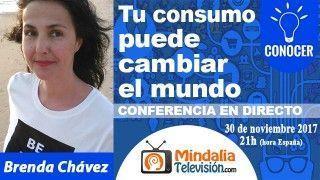 30/11/17 Tu consumo puede cambiar el mundo  por Brenda Chávez