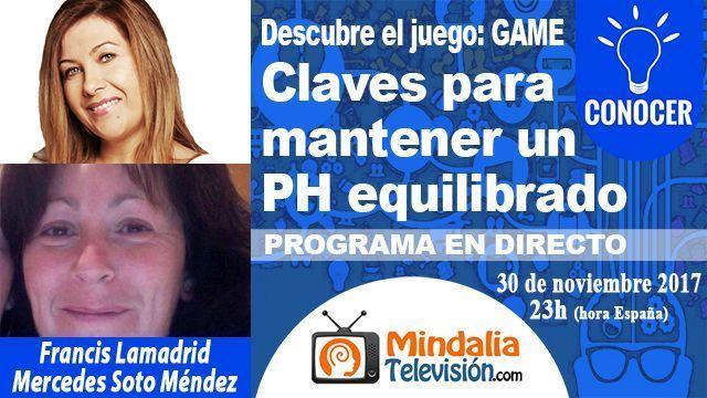 30nov17 23h Claves para mantener un PH equilibrado por Francis Lamadrid con Mercedes Soto Méndez PROGRAMA Descubre el juego GAME