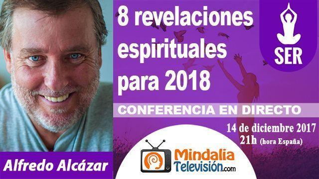 14dic17 21h 8 revelaciones espirituales para 2018 por Alfredo Alcázar