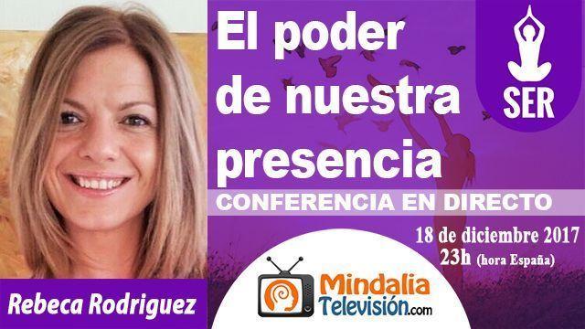 18dic17 23h El poder de nuestra presencia por Rebeca Rodriguez