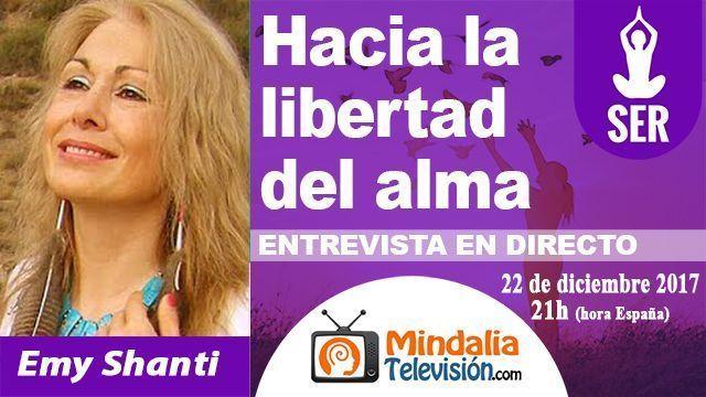 22dic17 21h Hacia la libertad del alma Entrevista a Emy Shanti
