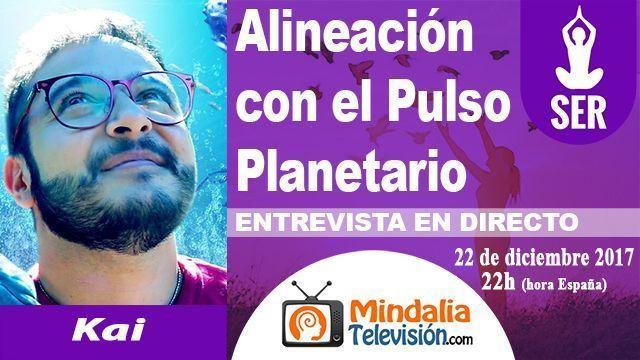 22dic17 22h Alineación con el Pulso Planetario Entrevista a Kai
