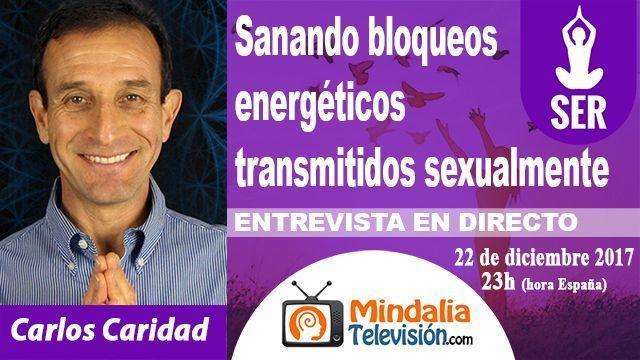 22dic17 23h Sanando bloqueos energéticos transmitidos sexualmente Entrevista a Carlos Caridad