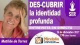 26/12/17 DES-CUBRIR la identidad profunda. Entrevista a Matilde de Torres