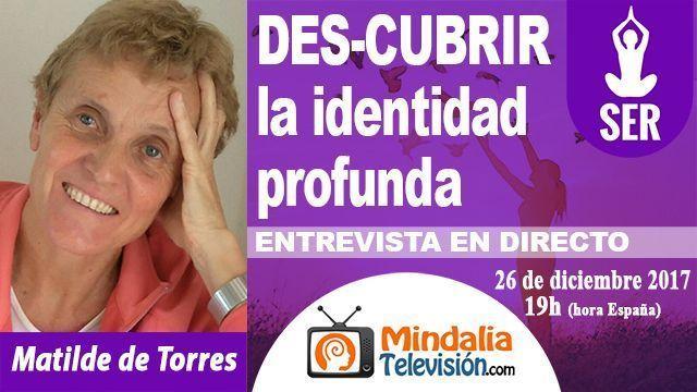 26dic17 19h DESCUBRIR la identidad profunda Entrevista a Matilde de Torres