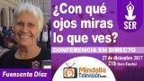 27/12/17 ¿Con qué ojos miras lo que ves? por Fuensanta Díaz