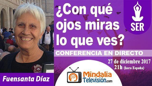 27dic17 21h Con qué ojos miras lo que ves por Fuensanta Díaz