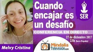 27/12/17 Cuando encajar es un desafío por Melvy Cristina