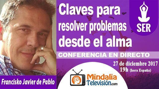 27dic18 19h Claves para resolver problemas desde el alma por Francisko Javier de Pablo