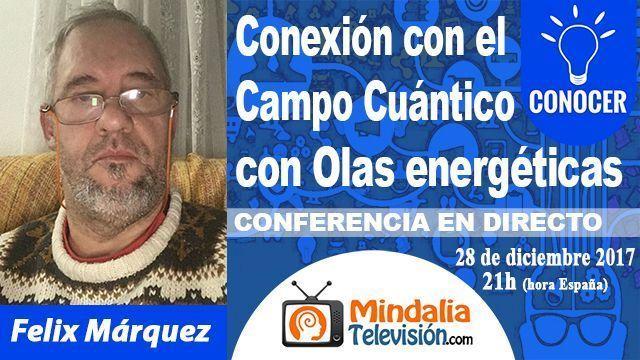 28dic18 21h Conexión con el Campo Cuántico con Olas energéticas por Felix Márquez