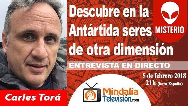 05feb18 21h Carles Torá descubre en la Antártida seres de otra dimensión