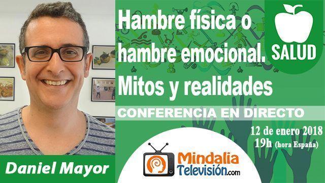 12ene18 19h Hambre física o hambre emocional Mitos y realidades por Daniel Mayor