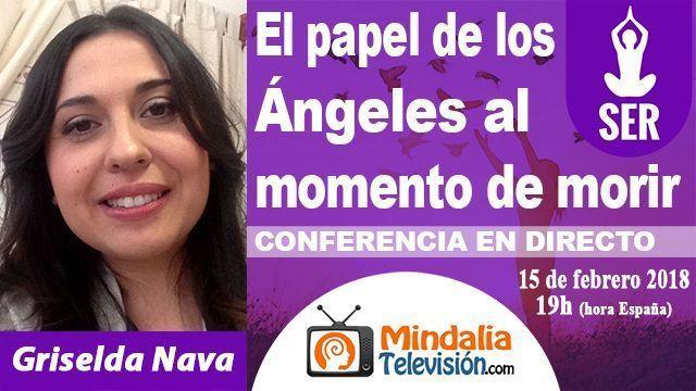 15feb18 19h El papel de los Ángeles al momento de morir por Griselda Nava