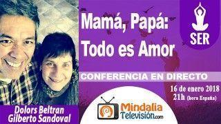 16/01/18 Mamá, Papá: Todo es Amor por Dolors Beltran y Gilberto Sandoval