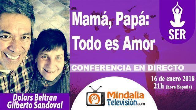 16ene18 21h Mamá, Papá Todo es Amor por Dolors Beltran y Gilberto Sandoval