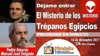 16/01/18 El Misterio de los Trépanos Egipcios con Manuel José Delgado. Déjame entrar con Pedro Amorós