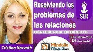 16/02/18 Resolviendo los problemas de las relaciones por Cristina Horvath
