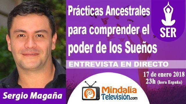 17ene18 21h Prácticas Ancestrales para comprender el poder de los Sueños Entrevista a Sergio Magaña