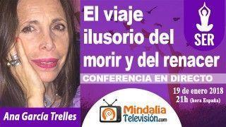 19/01/18 El viaje ilusorio del morir y del renacer por Ana García Trelles