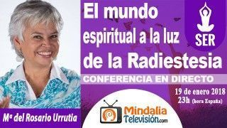 19/01/18 El mundo espiritual a la luz de la Radiestesia por Rosario Urrutia