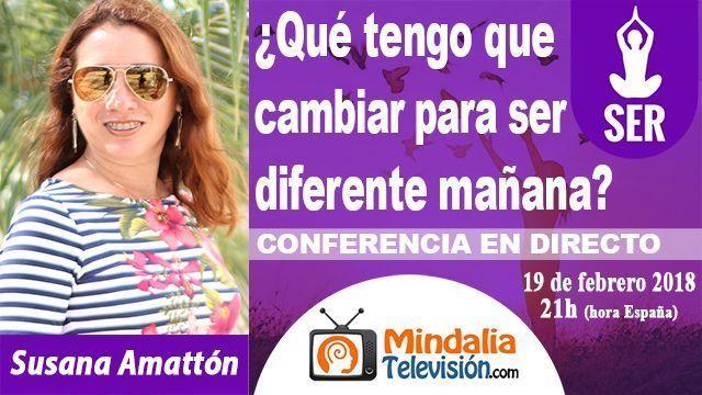 19feb18 21h Qué tengo que cambiar para ser diferente mañana por Susana Amattón